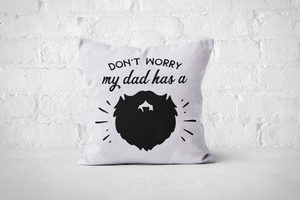 Don't worry my Dad has a Beard | Pillow Square - But Why Not