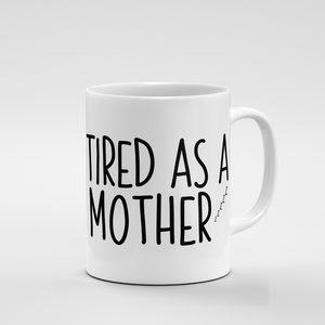 Tired as a mother | Mug - But Why Not