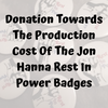 Donation Towards The Production Cost Of The Jon Hanna Rest In Power Badges