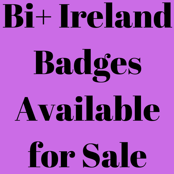 Badges - Various Bi+ Ireland Badges