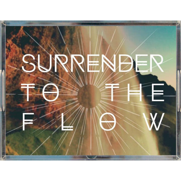 Surrender to the Flow * Acrylic Tray for those special occasions