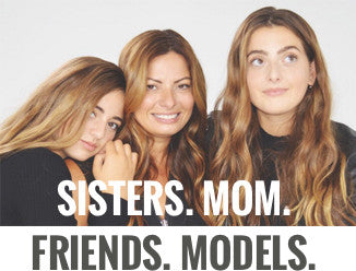 Sisters. Mom. Friends. Models.