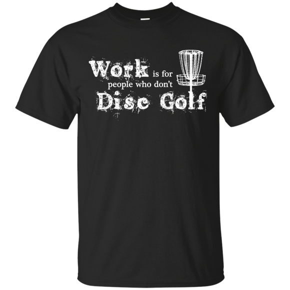 Work Is For People Who Don't Disc Golf T-shirt