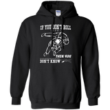 If You Don't Roll Then You Don't Know t shirt mockup - Style Pullover Hoodie 8 oz - Color Black