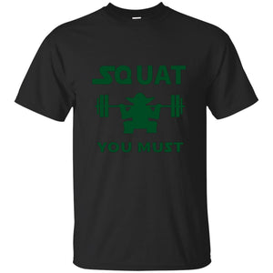 Squat You Must Shirt