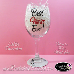 Hand Painted Wine Glass - Best Nurse Ever - Original Designs by Cathy Kraemer