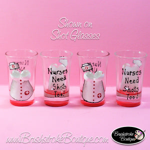 Hand Painted Shot Glasses - Nurses Need Shots Too - Original Designs by Cathy Kraemer