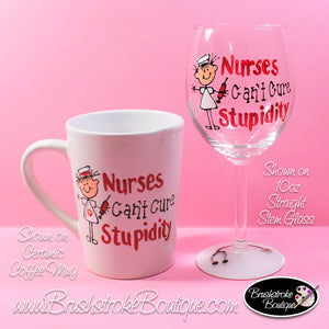Hand Painted Wine Glass - Nurses Cure Stupidity Coffee & Wine Set - Original Designs by Cathy Kraemer