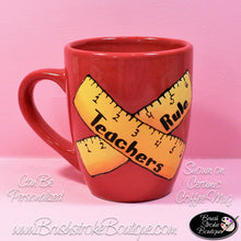 Hand Painted Coffee Mug - Teachers Rule - Original Designs by Cathy Kraemer