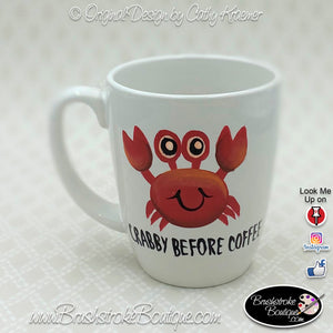 Hand Painted Coffee Mug - Crabby Before Coffee - Original Designs by Cathy Kraemer