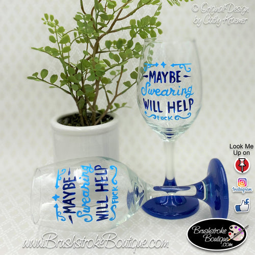 Hand Painted Wine Glass - Swearing Will Help - Original Designs by Cathy Kraemer