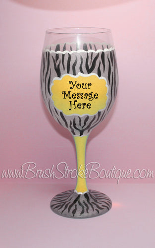 Hand Painted Wine Glass - Yellow Zebra Message - Original Designs by Cathy Kraemer