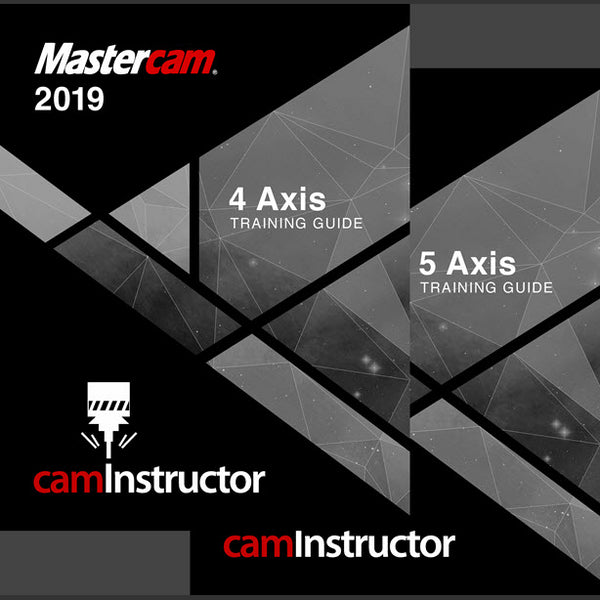 camInstructor Mastercam 2019 Training Guide - 4&5 Axis