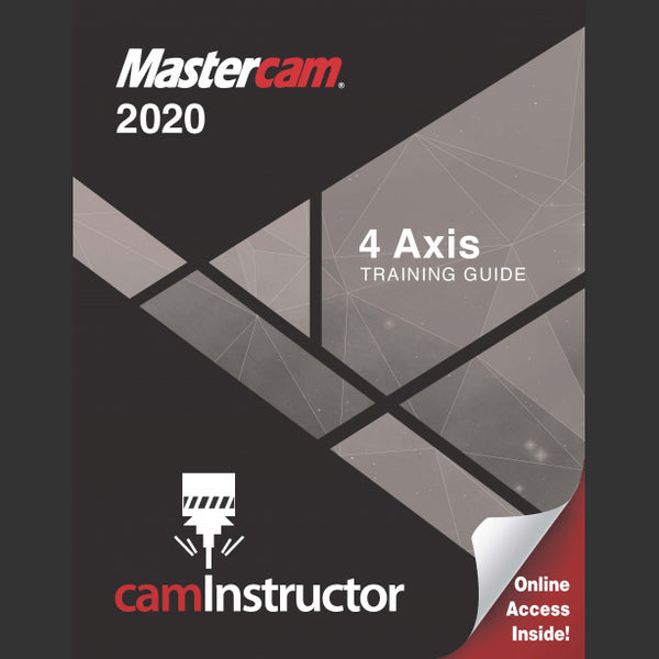camInstructor Mastercam 2020 Training Guide - 4 Axis