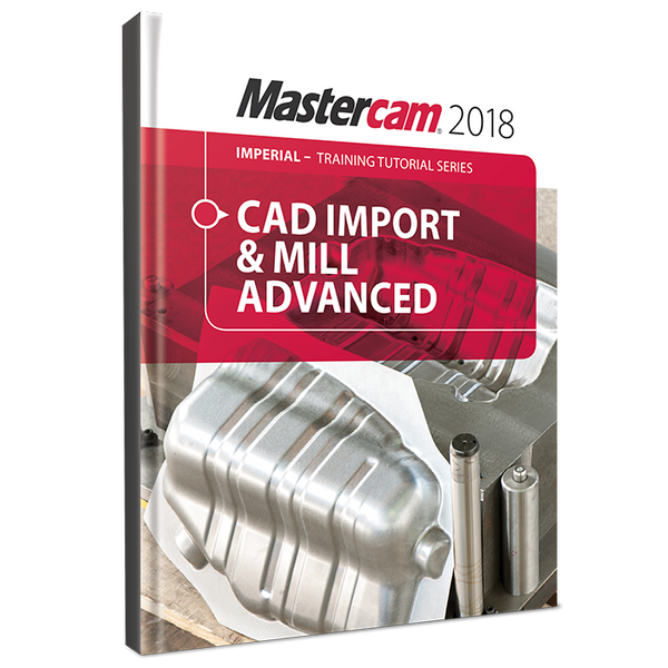 In-House Solutions Mastercam 2018 CAD Import & Mill Advanced Toolpaths Tutorial