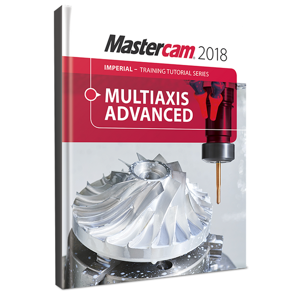 In-House Solutions Mastercam 2018 Multiaxis Advanced Training Tutorial