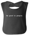 Be Good to People Classic Baby Bib