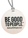 Be Good to People Legacy Round Tag