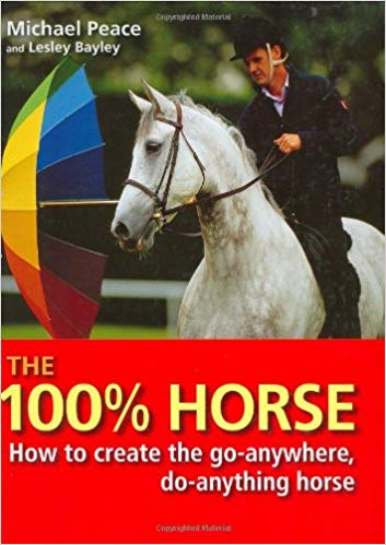 The 100% Horse: How to Create the Go-Anywhere, Do-Anything Horse Hardcover by Michael Peace