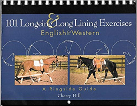 101 Longeing & Long Lining Exercises (English & Western, A Ringside Guide) Spiral-bound by Cherry Hill GENTLY USED COPY