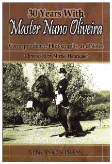 30 YEARS WITH MASTER NUNO OLIVEIRA by Michel Henriquet