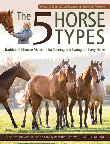 5 Horse Types Traditional Chinese Medicine for Training and Caring for Every Horse by Dr. Med. Vet Ina Gösmeier