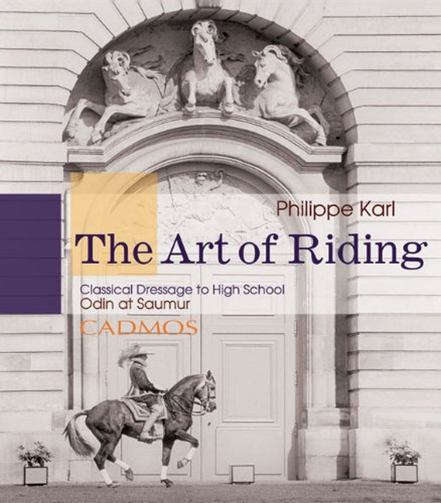 The Art of Riding: Classical Dressage up to High School, Odin at Saumur by Philippe Karl