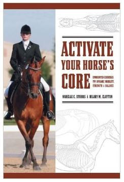 Activate Your Horse's Core by Hilary Clayton and Narelle Stubbs
