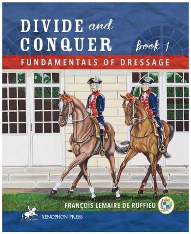 Divide & Conquer Book 1: Fundamentals of Dressage by François Lemaire de Ruffieu