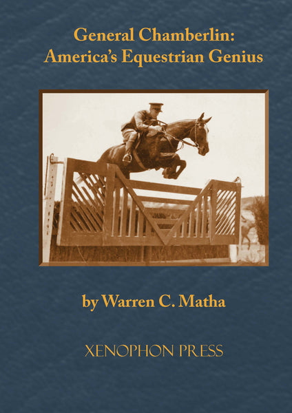 General Chamberlin: America's Equestrian Genius: A biography of Harry Dwight Chamberlin by Warren Matha