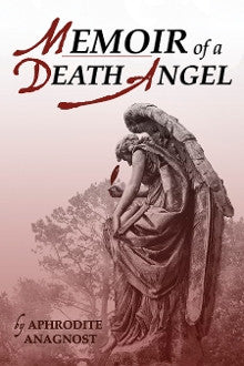 Memoir of a Death Angel by Aphrodite Anagnost