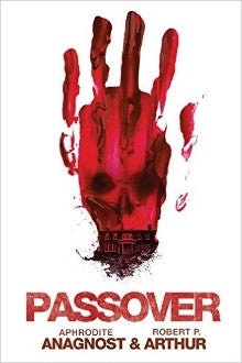 Passover, a super-natural thriller by Aphrodite Anagnost and Robert Arthur