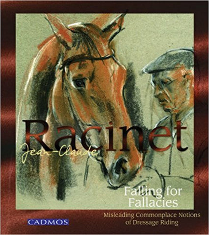 Falling for Fallacies: Misleading Commonplace Notions of Dressage Riding (hardcover) by Jean-Claude Racinet