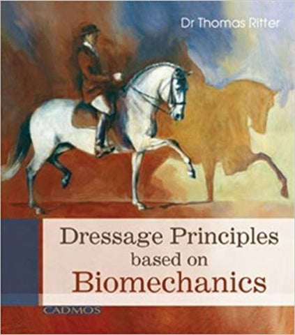 Dressage Principals Based on Biomechanics by Dr. Thomas Ritter - OUT OF PRINT - RARE