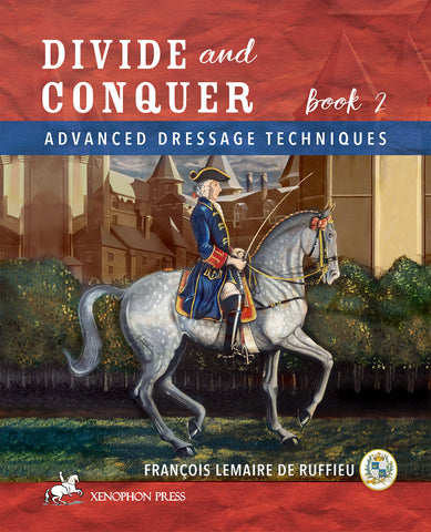 Divide & Conquer Book 2: Advanced Dressage Principles by François Lemaire de Ruffieu