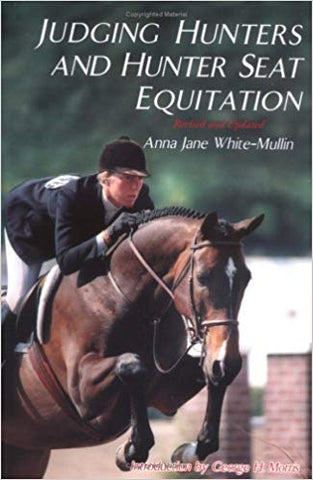 Judging Hunters and Hunter Seat Equitation: A Comprehensive Guide for Exhibitors and Judges (Revised and Updated)