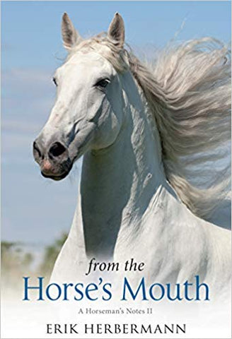 From the Horse's Mouth: A Horseman's Notes II by Erik Herbermann