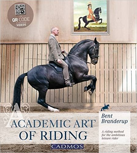 Academic Art of Riding: A Riding Method for the Ambitious Leisure Rider by Bent Branderup