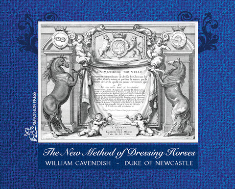 The New Method of Dressing Horses by William Cavendish, Duke of Newcastle - Collector's Edition