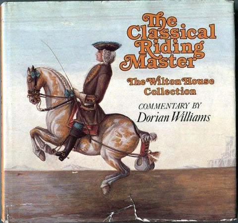 The Classical Riding Master: The Wilton House Collection commentary by Dorian Williams (Gently Used copy)