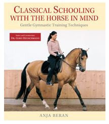 Classical Schooling with the Horse in Mind Gentle Gymnastic Training Techniques by Anja Beran (NEARLY NEW COPY)