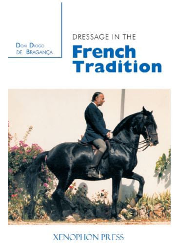 DRESSAGE IN THE FRENCH TRADITION by Dom Diogo de Bragança