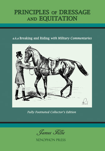 Principles of Dressage and Equitation, a.k.a Breaking and Riding with full military commentaries by James Fillis