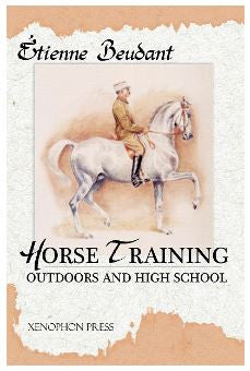 Horse Training: Outdoors and High School by Etienne Beudant