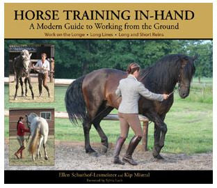 Horse Training In-Hand A Modern Guide to Working from the Ground by Ellen Schuthof-Lesmeister & Kip Mistral