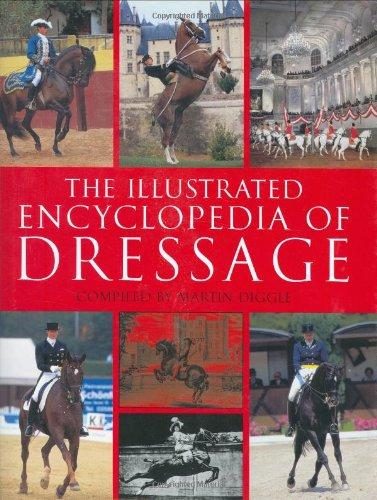 The Illustrated Encyclopedia of Dressage by Martin Diggle