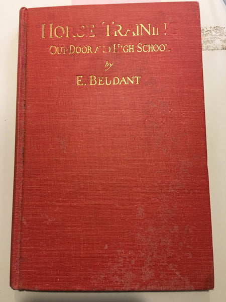 HORSE TRAINING Out-Door and High School by E. Beudant 1941 (Gently used copy)