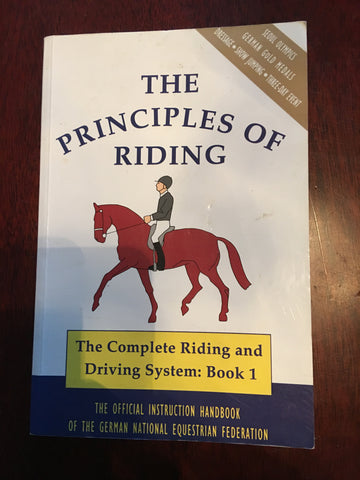 The Principles of Riding: The Official Handbook of the German National Equestrian Federation (The Complete Riding and Driving System, Book 1)