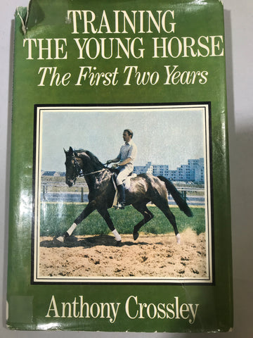 Training the young horse: The first two years by Anthony Crossley - Hardcover
