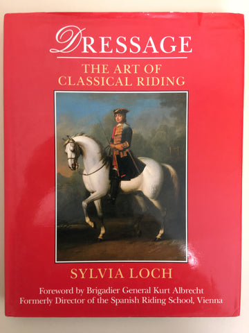Dressage: The art of classical riding by Sylvia Loch - gently used